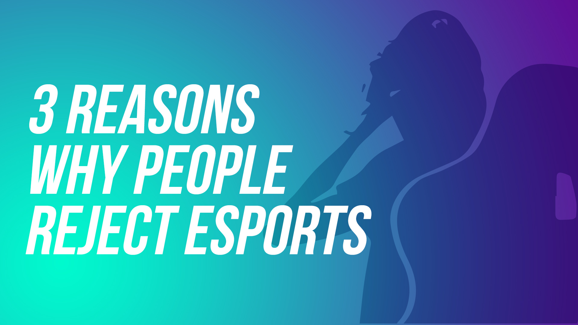 Top 3 Reasons People Reject Esports